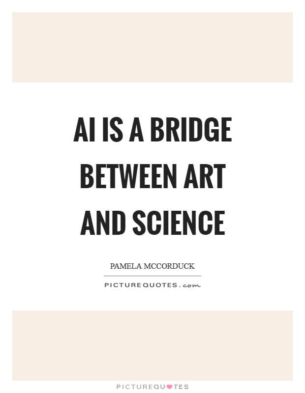 AI is a bridge between art and science Picture Quote #1