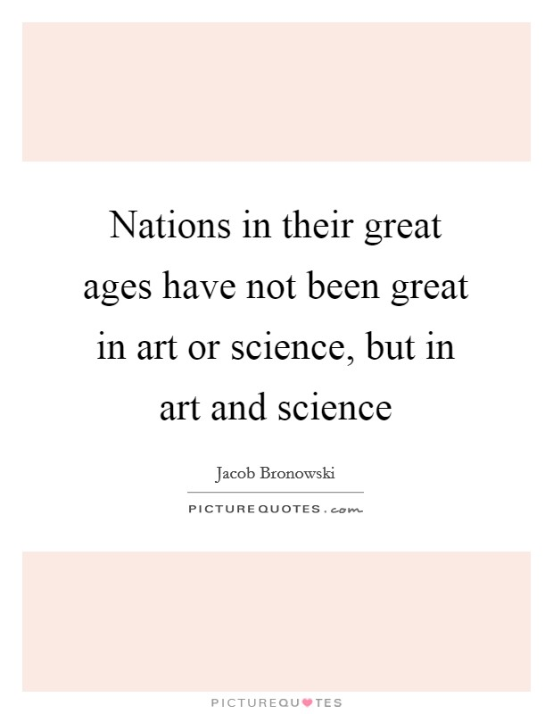 Nations in their great ages have not been great in art or science, but in art and science Picture Quote #1