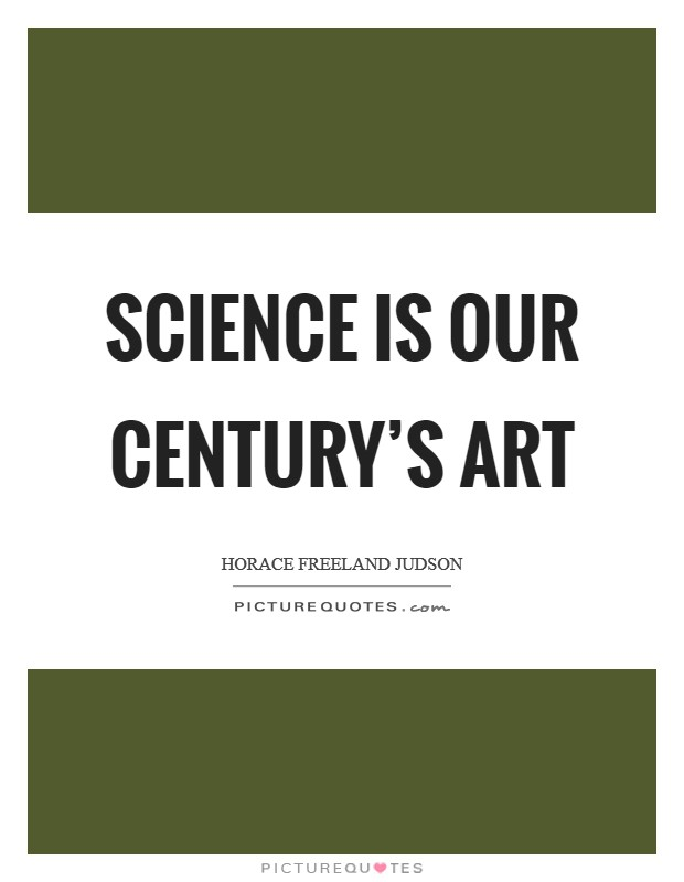 Science is our century's art Picture Quote #1