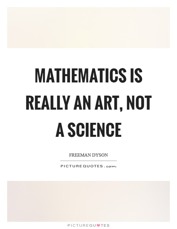 Mathematics is really an art, not a science Picture Quote #1