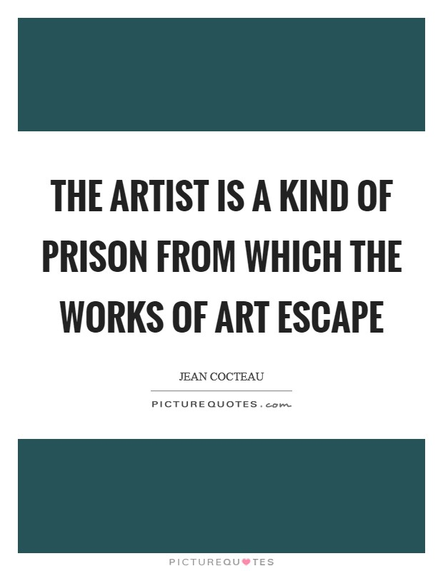 The artist is a kind of prison from which the works of art escape Picture Quote #1