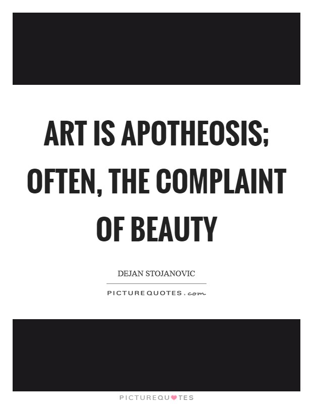 Art is apotheosis; often, the complaint of beauty Picture Quote #1