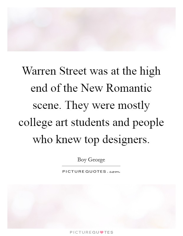 Warren Street was at the high end of the New Romantic scene. They were mostly college art students and people who knew top designers Picture Quote #1