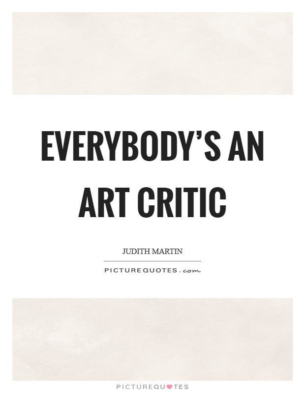 Everybody's an art critic Picture Quote #1