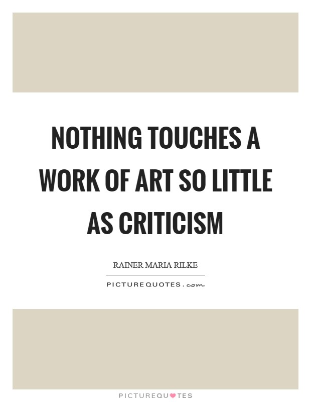 Nothing touches a work of art so little as criticism Picture Quote #1