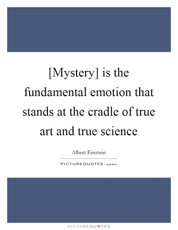[Mystery] is the fundamental emotion that stands at the cradle of true art and true science Picture Quote #1