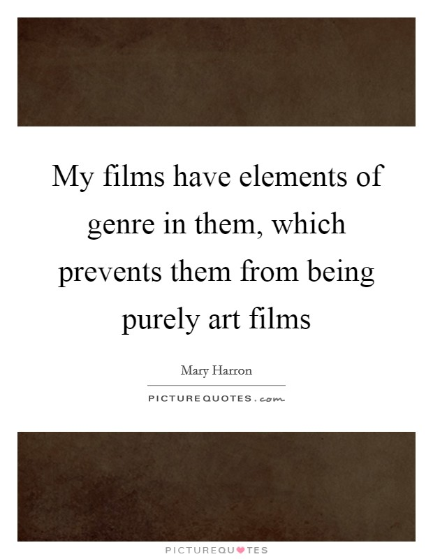 My films have elements of genre in them, which prevents them from being purely art films Picture Quote #1