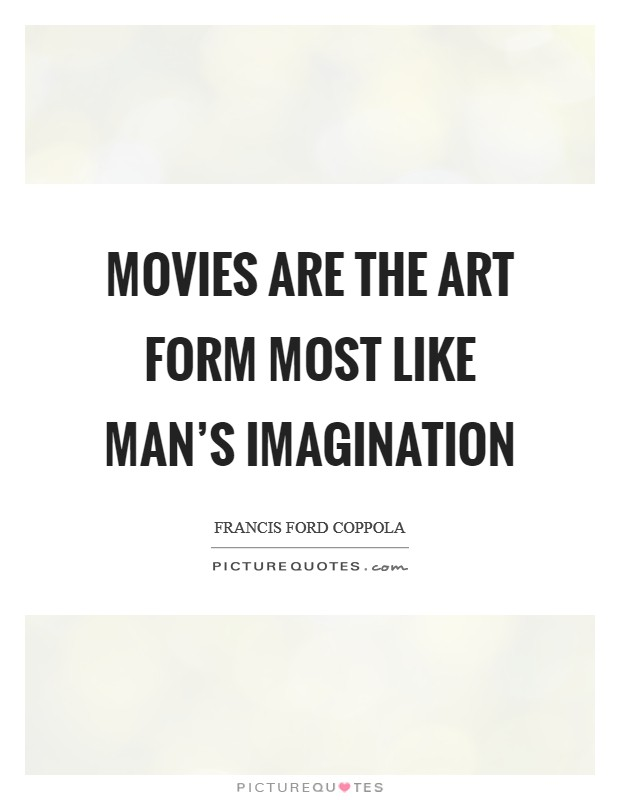 Movies are the art form most like man's imagination Picture Quote #1