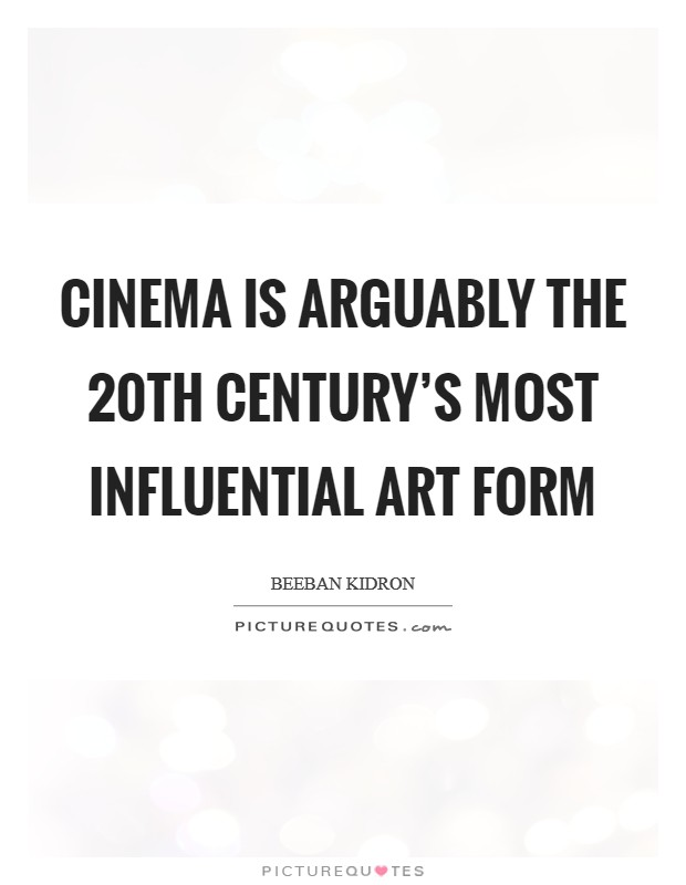 Cinema is arguably the 20th century's most influential art form Picture Quote #1