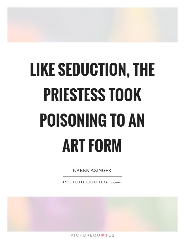 Like seduction, the Priestess took poisoning to an art form Picture Quote #1