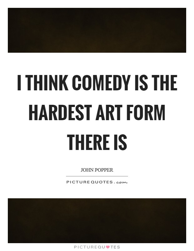 I think comedy is the hardest art form there is Picture Quote #1