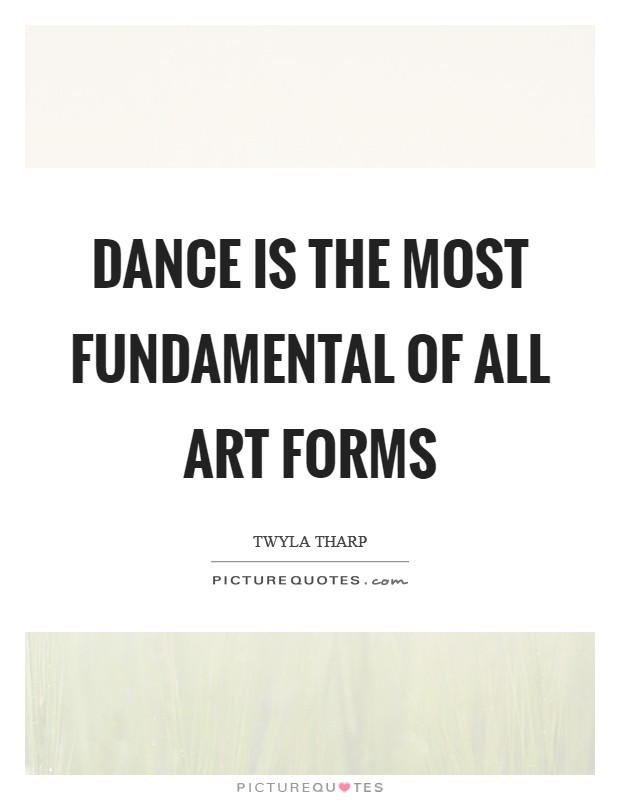 Dance is the most fundamental of all art forms Picture Quote #1
