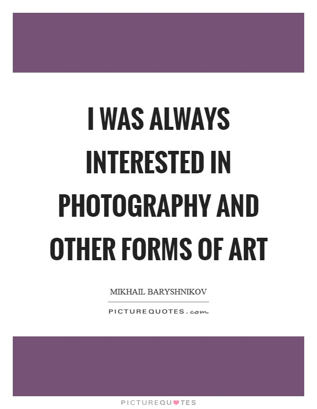 I was always interested in photography and other forms of art Picture Quote #1