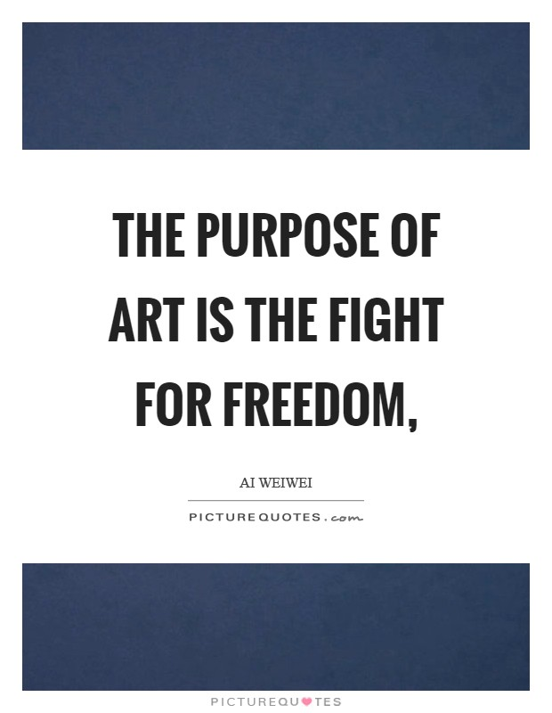 The purpose of art is the fight for freedom, Picture Quote #1