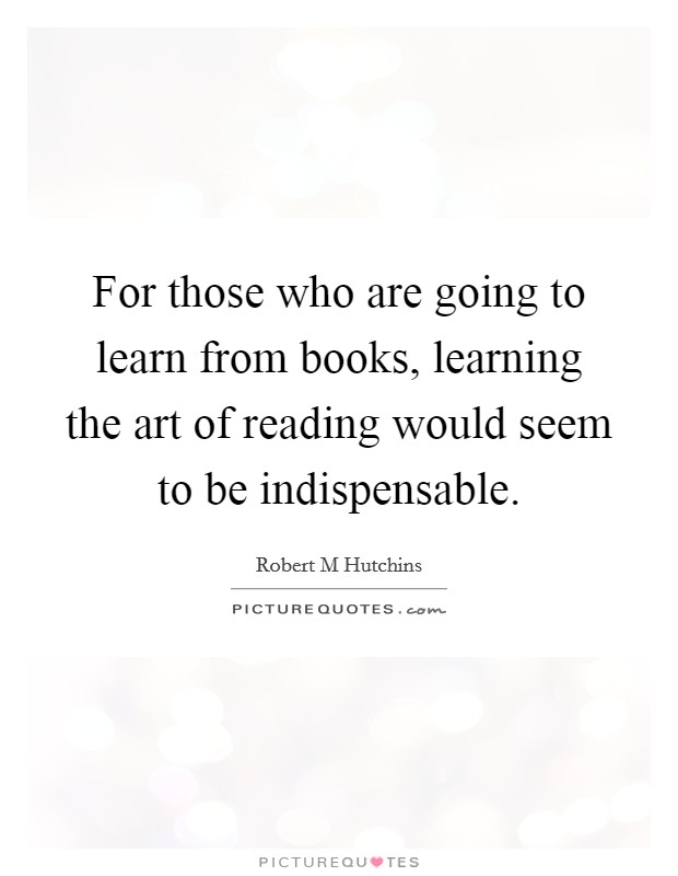 For those who are going to learn from books, learning the art of reading would seem to be indispensable Picture Quote #1