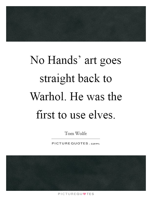 No Hands' art goes straight back to Warhol. He was the first to use elves Picture Quote #1