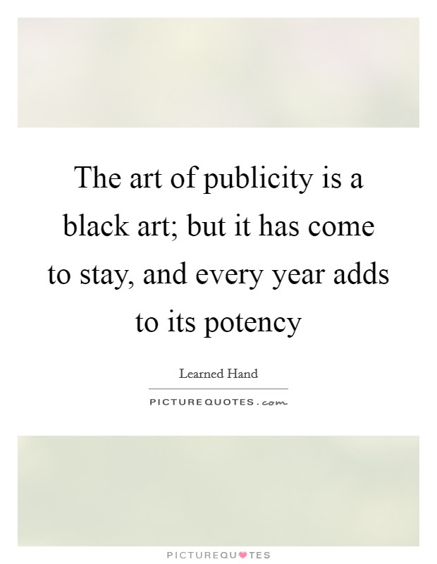 The art of publicity is a black art; but it has come to stay, and every year adds to its potency Picture Quote #1