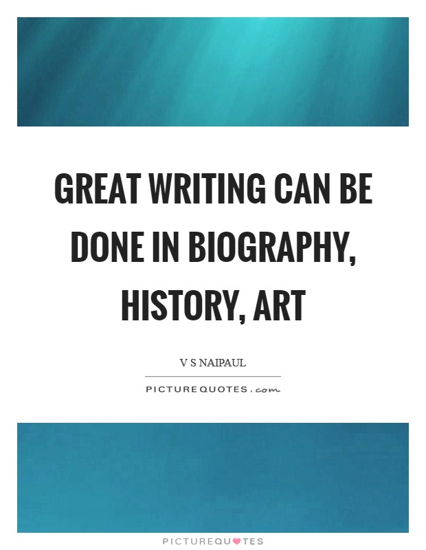 Great writing can be done in biography, history, art Picture Quote #1