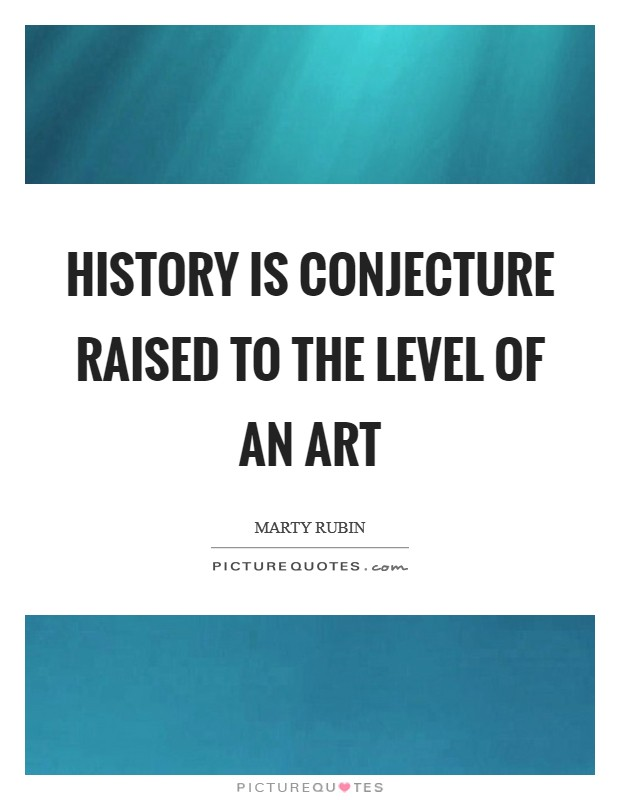 History is conjecture raised to the level of an art Picture Quote #1