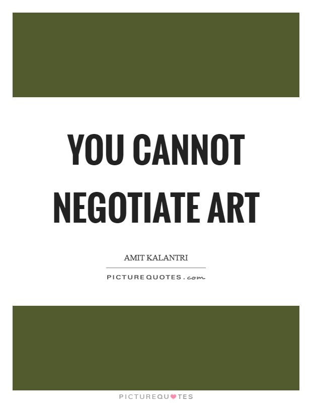 You cannot negotiate art Picture Quote #1
