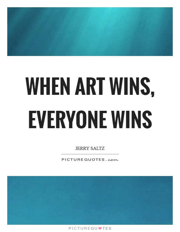 When art wins, everyone wins Picture Quote #1