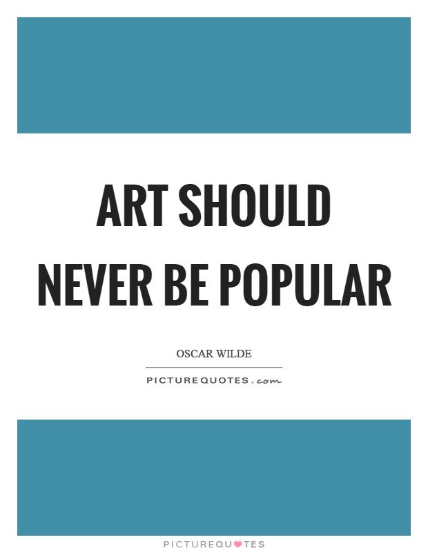 Art should never be popular Picture Quote #1