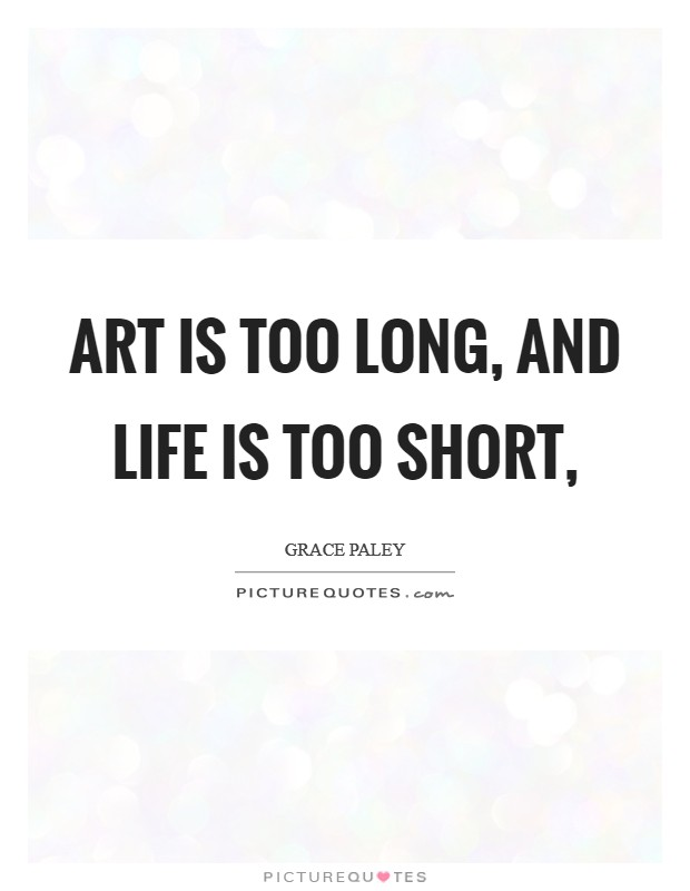 Art is too long, and life is too short, Picture Quote #1