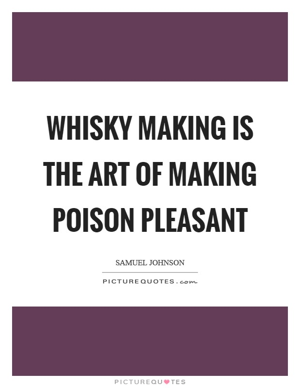 Whisky making is the art of making poison pleasant Picture Quote #1
