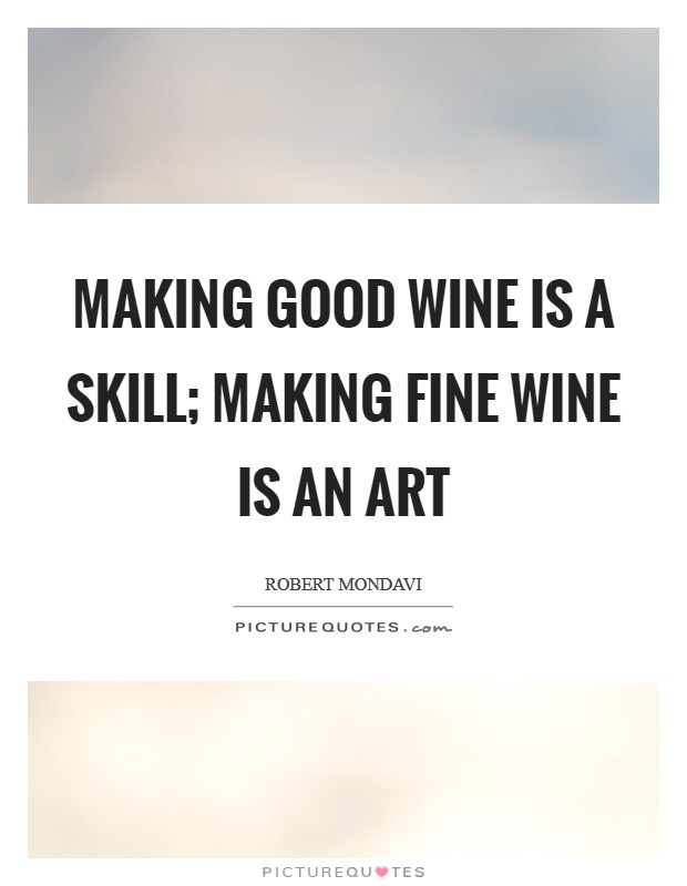 Making good wine is a skill; making fine wine is an art Picture Quote #1