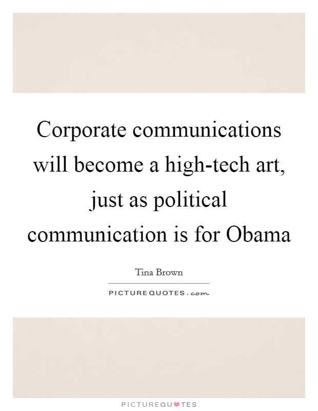 Corporate communications will become a high-tech art, just as political communication is for Obama Picture Quote #1