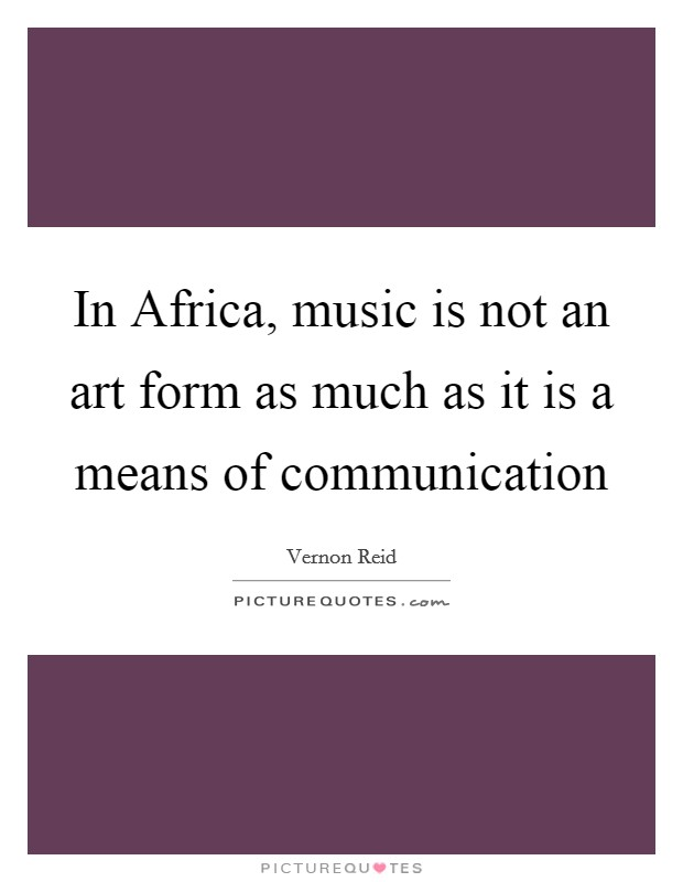 In Africa, music is not an art form as much as it is a means of communication Picture Quote #1