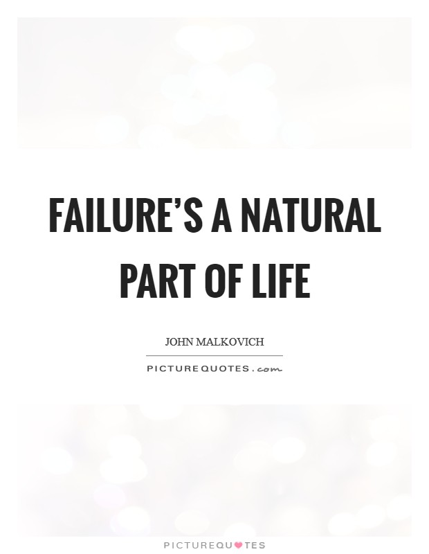 Failure's a natural part of life Picture Quote #1