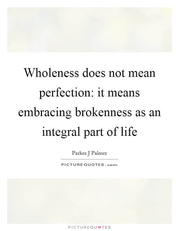 Wholeness does not mean perfection: it means embracing brokenness as an integral part of life Picture Quote #1