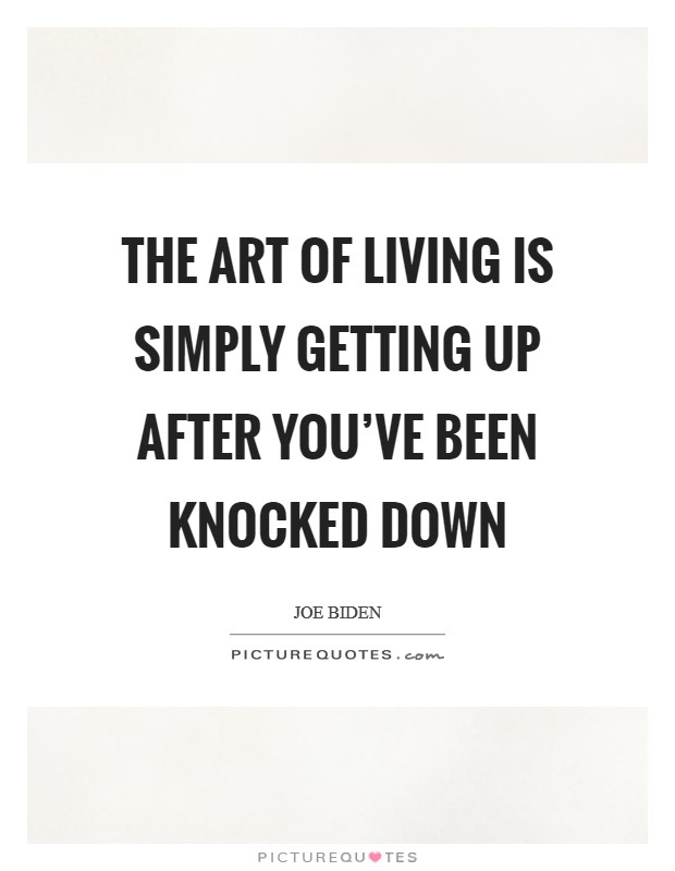 The art of living is simply getting up after you've been knocked down Picture Quote #1