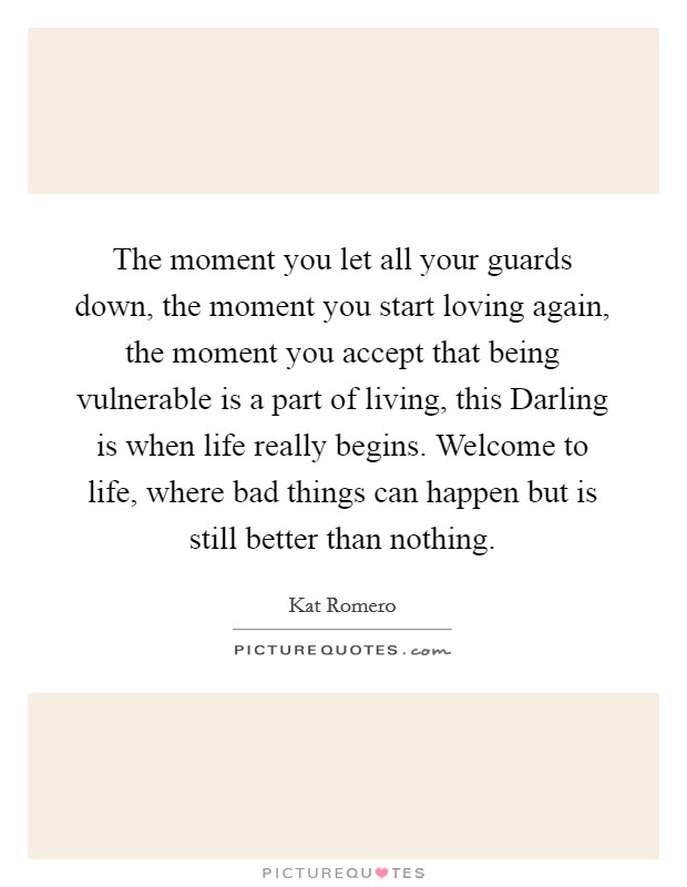 The moment you let all your guards down, the moment you ...