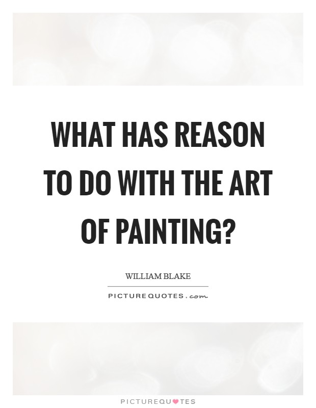 What has reason to do with the art of painting? Picture Quote #1