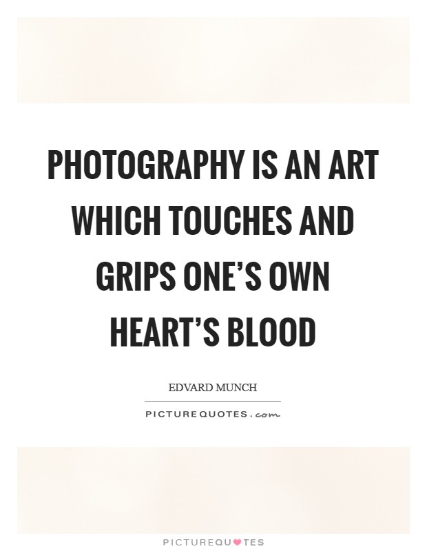 Photography is an art which touches and grips one's own heart's blood Picture Quote #1
