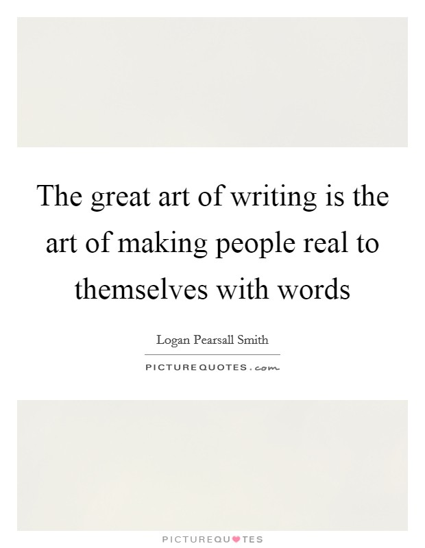 The great art of writing is the art of making people real to themselves with words Picture Quote #1