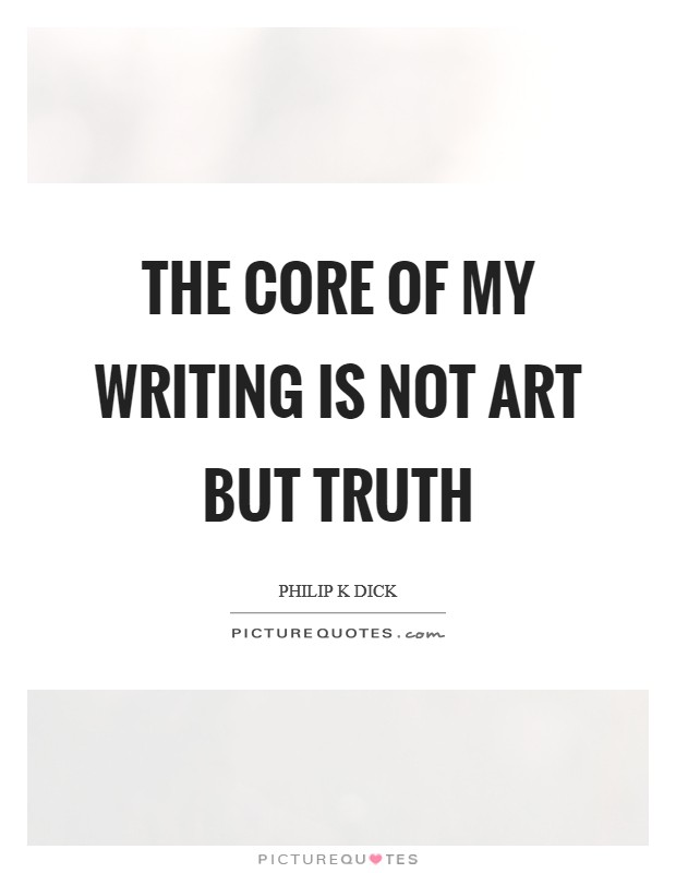 The core of my writing is not art but truth Picture Quote #1