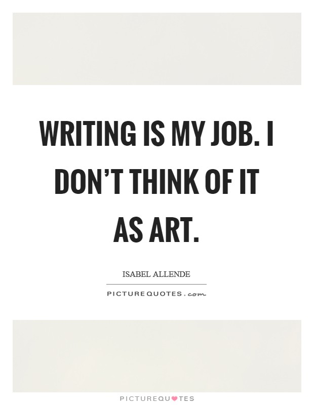 Writing is my job. I don't think of it as art Picture Quote #1