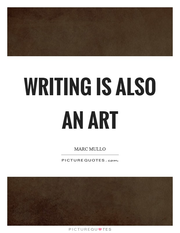 Writing is also an art Picture Quote #1