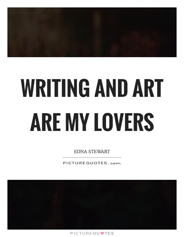 Writing and art are my lovers Picture Quote #1