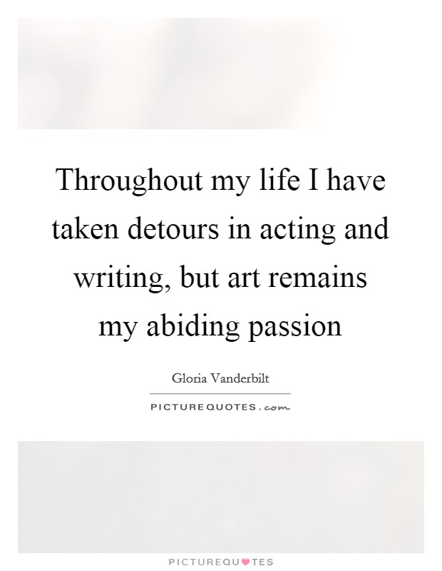 Throughout my life I have taken detours in acting and writing, but art remains my abiding passion Picture Quote #1