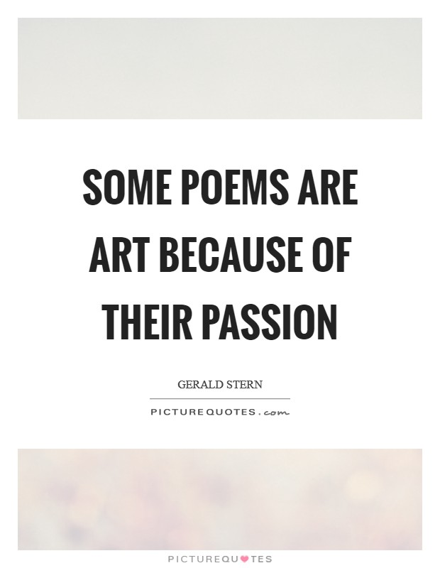 Some Poems Are Art Because Of Their Passion Picture Quotes