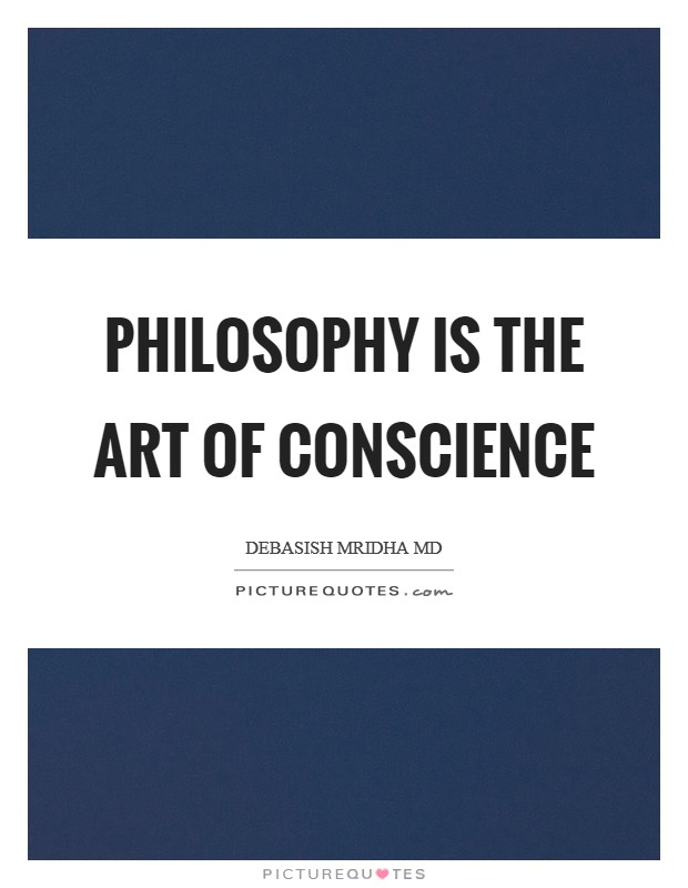 Philosophy is the art of conscience Picture Quote #1