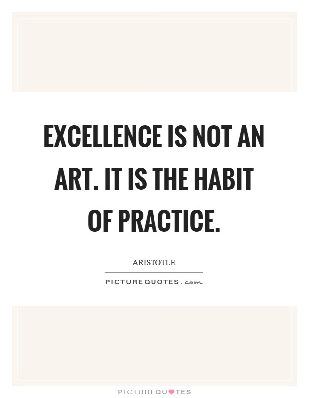 Excellence is not an art. It is the habit of practice. Picture Quote #1