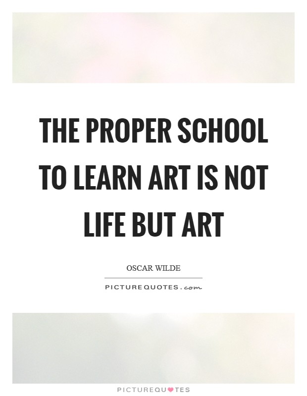 The proper school to learn art is not life but art Picture Quote #1