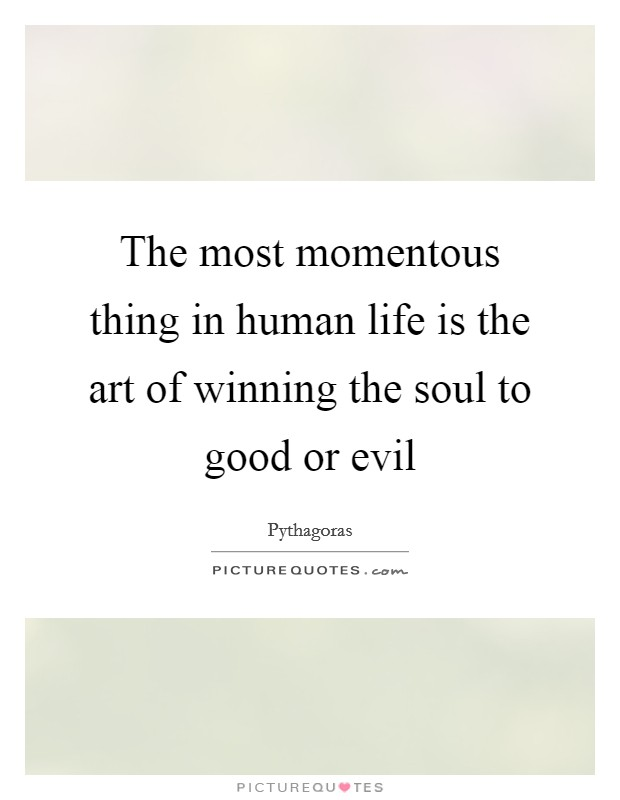The most momentous thing in human life is the art of winning the soul to good or evil Picture Quote #1