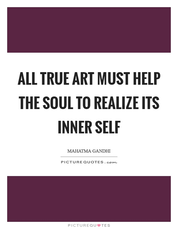 All true art must help the soul to realize its inner self Picture Quote #1