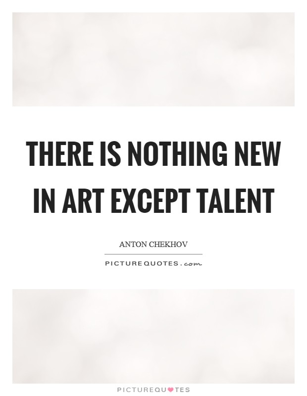 There is nothing new in art except talent Picture Quote #1